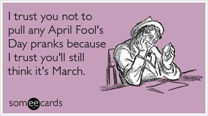 march-joke-april-fools-day-ecards-someecards